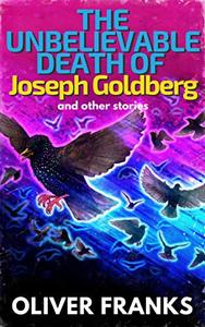 The Unbelievable Death of Joseph Goldberg: and other stories