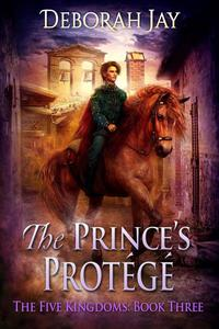 The Prince's Protege - The Five Kingdoms #3