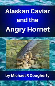 Alaskan Caviar and the Angry Hornet