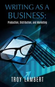 Writing as a Business: Production, Distribution, and Marketing