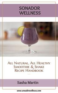 Sonador Wellness: All Natural, All Healthy Smoothie and Shake Recipe Handbook