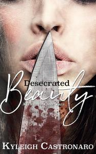 Desecrated Beauty: A Retelling of Beauty and the Beast