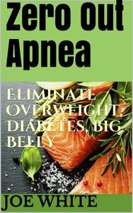Zero Out Apnea: Eliminate Overweight, Diabetes, Big Belly