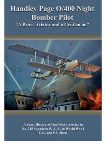 "Handley Page O/400 Night Bomber Pilot - ""A Brave Aviator and a Gentleman"""