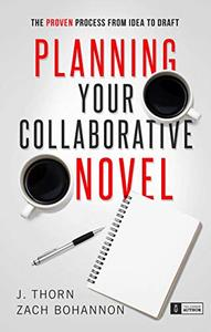 Planning Your Collaborative Novel: The Proven Process From Idea to Draft