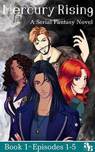 Mercury Rising: Episodes 1-5 Serial Fantasy Novel