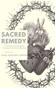 Sacred Remedy: A Catholic Prayer Book To Atone For The Sin Of Racism