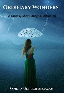 Ordinary Wonders: A Fantasy Short Story Collection