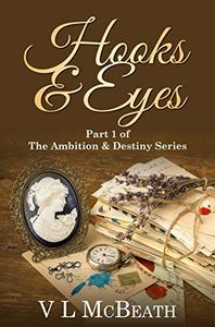 Hooks & Eyes: Part 1 of The Ambition & Destiny Series. A Historical Family Saga.
