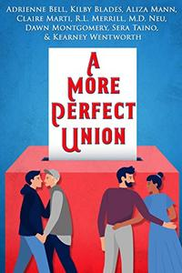 A More Perfect Union: A Voting-Themed Romance Benefit Anthology