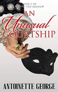 An Unusual Courtship: Part Two of Behind The Shadow