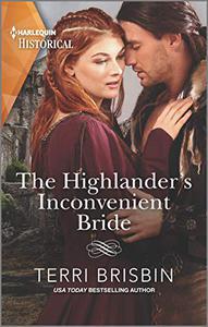 The Highlander's Inconvenient Bride: A passionate Medieval romance