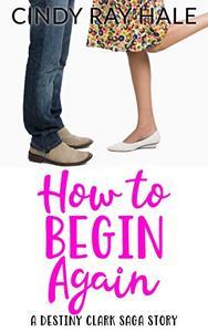 How to Begin Again: A Destiny Clark Saga Story