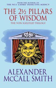 The 2½ Pillars Of Wisdom: A Von Igelfeld Novel