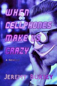 When Cellphones Make Us Crazy