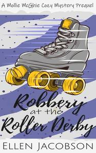 Robbery at the Roller Derby: A Mollie McGhie Sailing Mystery Prequel Novella