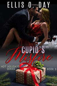 Cupid's Misfire: A steamy, alpha male, romantic comedy
