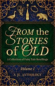 From the Stories of Old: A Collection of Fairy Tale Retellings