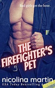 The Firefighter's Pet: A Bad Girl Steamy Short Story