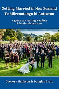 Getting Married in New Zealand – Te Mārenatanga ki Aotearoa: A guide to creating wedding and birth celebrations
