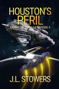 Houston's Peril: Ardent Redux Saga: Episode 5