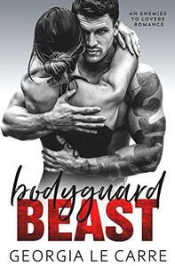 Bodyguard Beast: An Enemies To Lovers Romance
