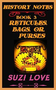 Reticules, Bags, Purses: History Notes Book 3
