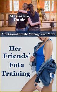 Her Friends' Futa Training: A Futa-on-Female Menage and More