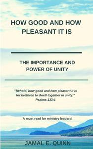 How Good and How Pleasant It Is: The Importance and Power of Unity