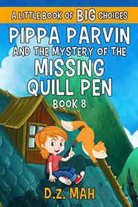 Pippa Parvin and the Mystery of the Missing Quill Pen: A Little Book of BIG Choices