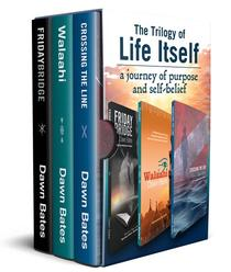 The Trilogy of Life Itself: A Journey of Purpose and Self Belief - Boxset of Friday Bridge, Walaahi and Crossing the Line