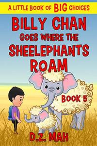 Billy Chan Goes Where the Sheelephants Roam: A Little Book of BIG Choices