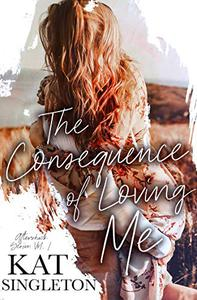 The Consequence of Loving Me: A Small Town Romance