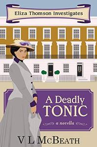 A Deadly Tonic: An Eliza Thomson Investigates Murder Mystery