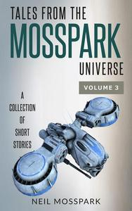 Tales from the Mosspark Universe: Vol. 3
