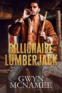 Billionaire Lumberjack: A Standalone Billionaire Mountain Man Forced Proximity Romance