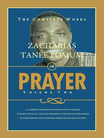 The Complete Works of Zacharias Tanee Fomum on Prayer (Volume 2)