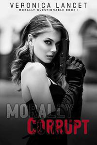 Morally Corrupt: A Dark Romance