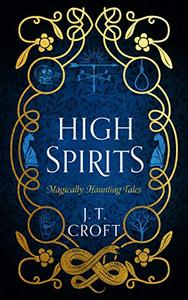 High Spirits: A Fantastical and Whimsical Collection of 10 Supernatural Tales