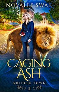 Caging Ash (Shifter Town Book 2): A Paranormal Shifter Romance Series