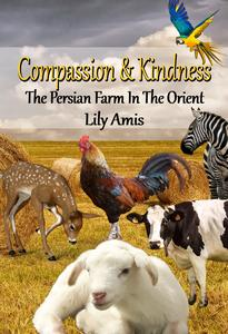Compassion & Kindness, The Persian Farm In The Orient