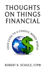 Thoughts on Things Financial: Your Guide To A Chaotic Money World