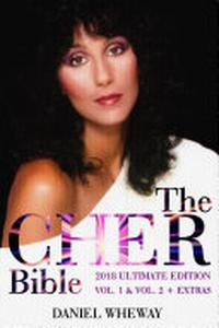 The Cher Bible: 2018 Ultimate Edition