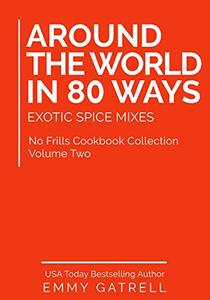 Around the World in 80 Ways: Exotic Spice Mixes