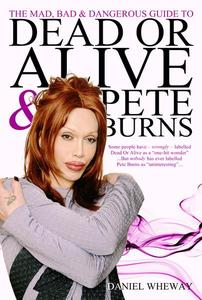 The Mad, Bad and Dangerous Guide to Dead Or Alive and Pete Burns