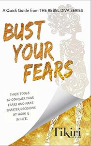 Bust Your Fears: 3 Simple Tools to Crush Your Worries and Squash Your Stress