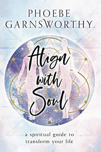 Align with Soul: a spiritual guide to transform your life