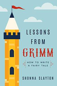 Lessons from Grimm: How to Write a Fairy Tale