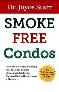 """Smoke Free Condos: How We Restricted Smoking Inside Condominium Association Units and Declared Secondhand Smoke a Nuisance. The """"Gold Standard"""" Step-by-Step Guide."""
