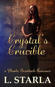 Crystal's Crucible: A Phoebe Braddock Romance